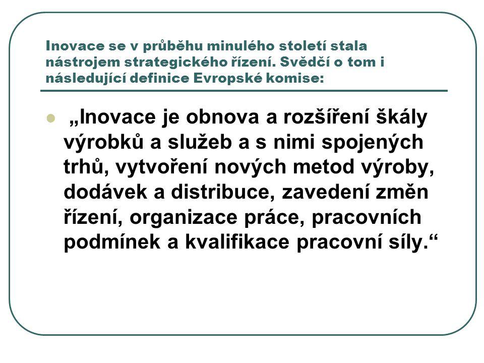 Inovace se v průběhu minulého století stala nástrojem strategického řízení. Svědčí o tom i následující definice Evropské komise: