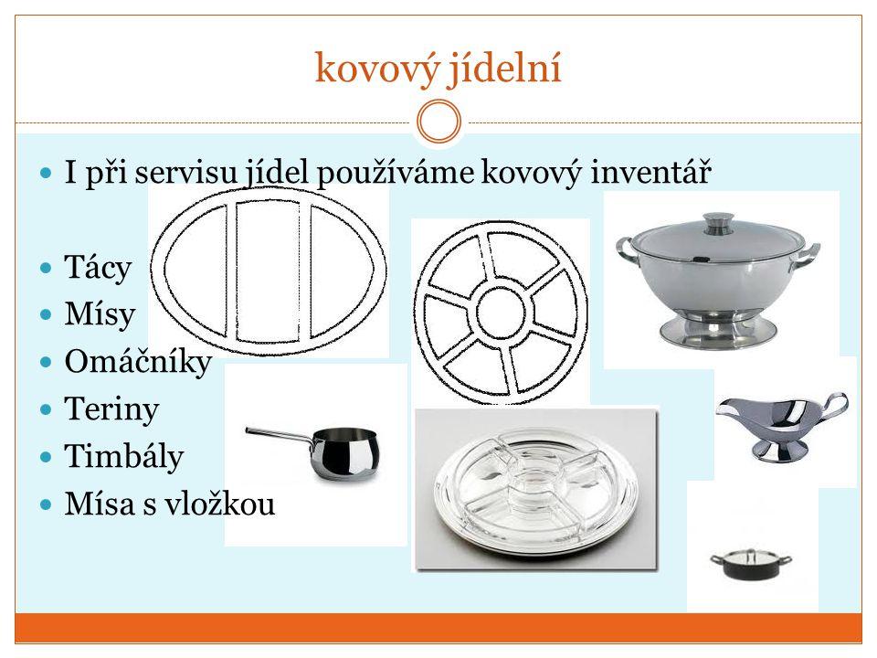 kovový jídelní I při servisu jídel používáme kovový inventář Tácy Mísy