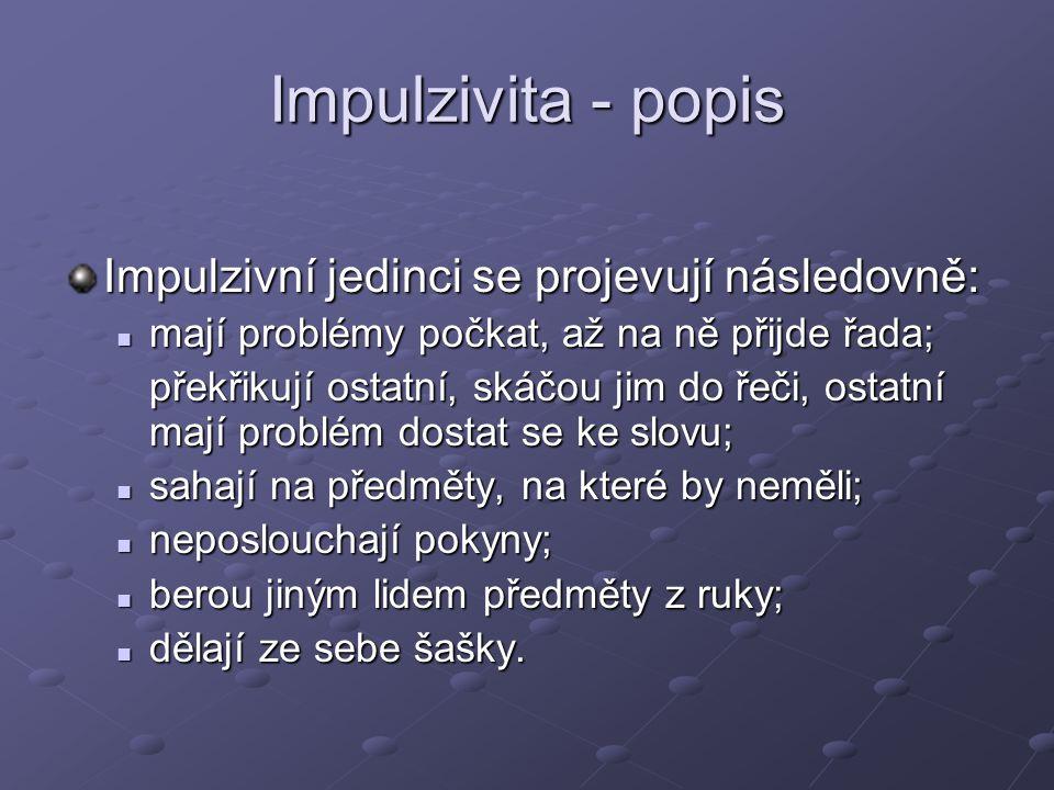 Impulzivita - popis Impulzivní jedinci se projevují následovně: