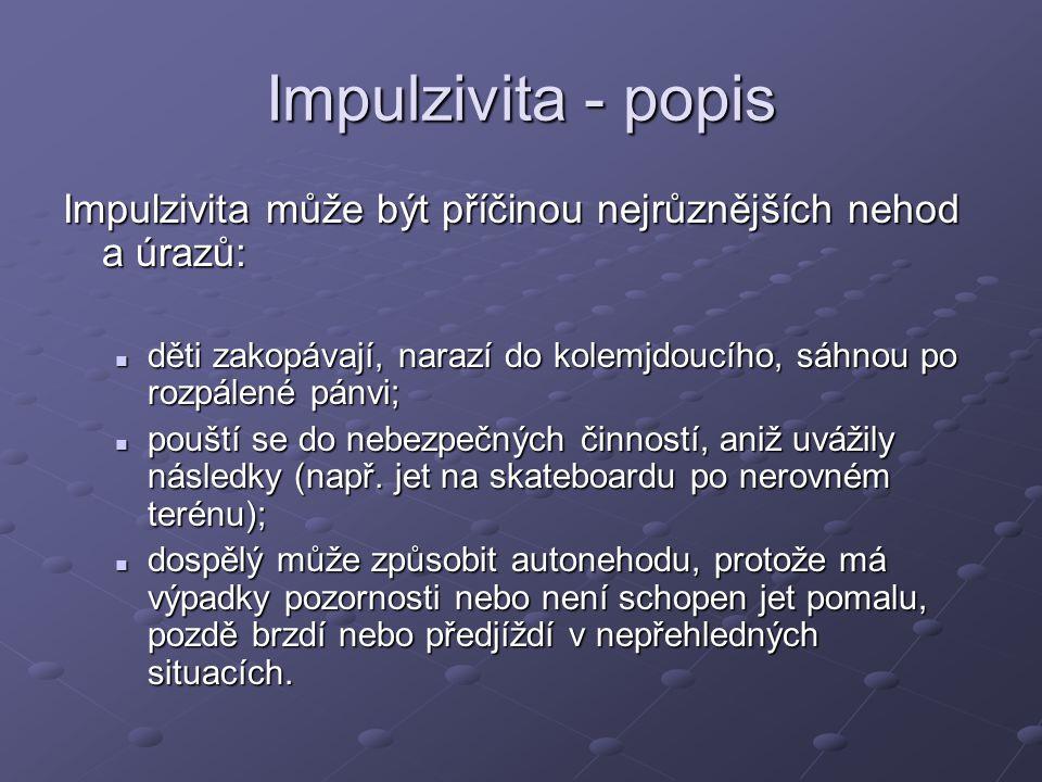 Impulzivita - popis Impulzivita může být příčinou nejrůznějších nehod a úrazů: děti zakopávají, narazí do kolemjdoucího, sáhnou po rozpálené pánvi;