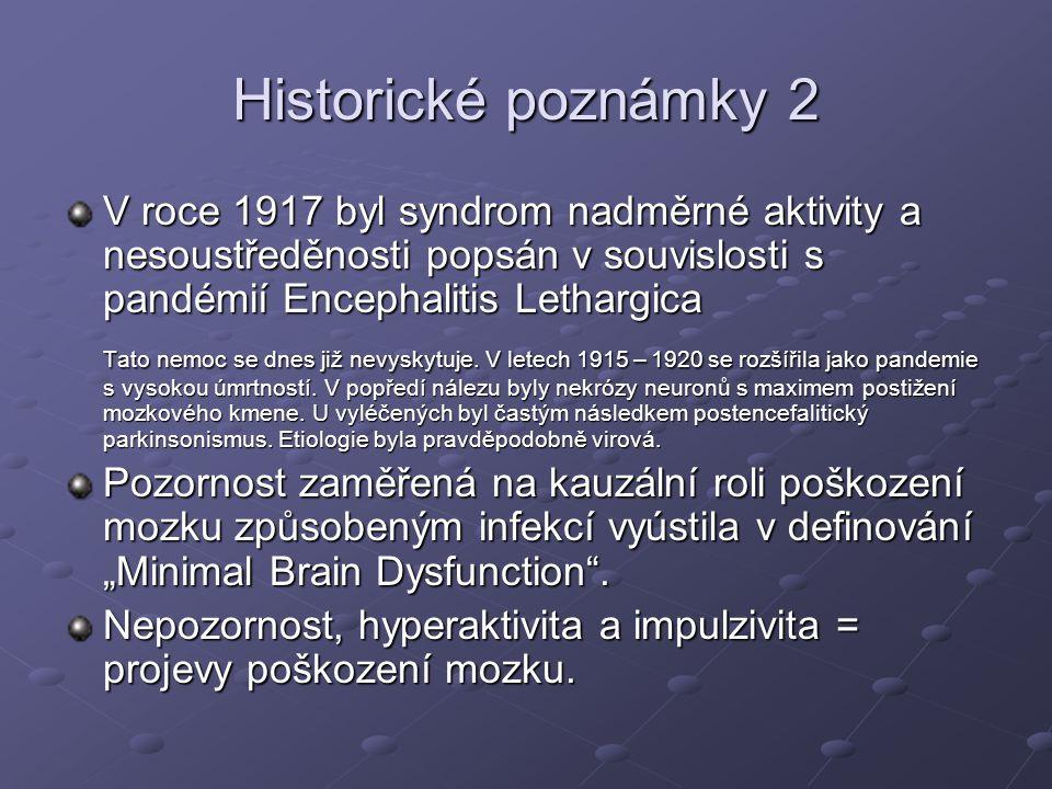 Historické poznámky 2 V roce 1917 byl syndrom nadměrné aktivity a nesoustředěnosti popsán v souvislosti s pandémií Encephalitis Lethargica.