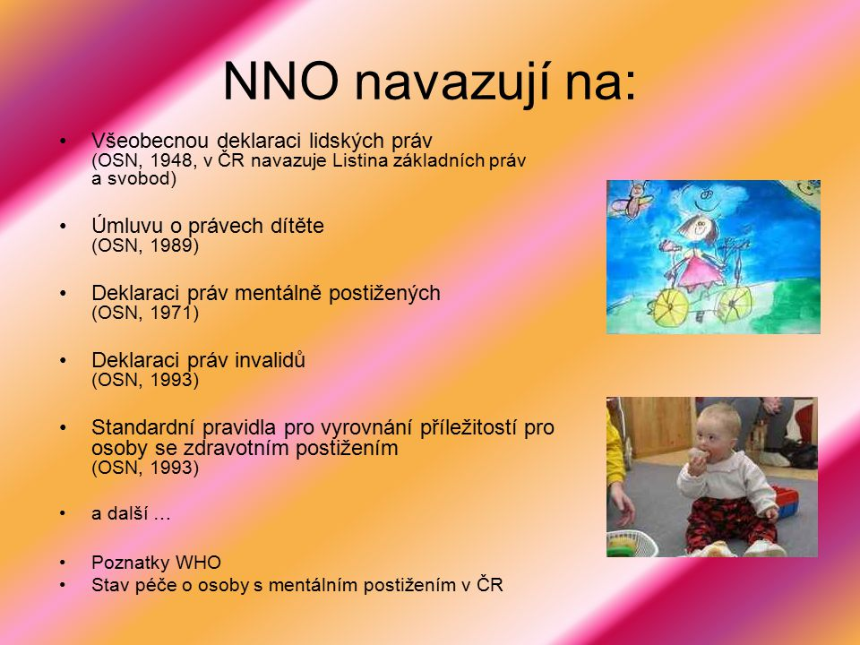 NNO navazují na: Všeobecnou deklaraci lidských práv (OSN, 1948, v ČR navazuje Listina základních práv a svobod)