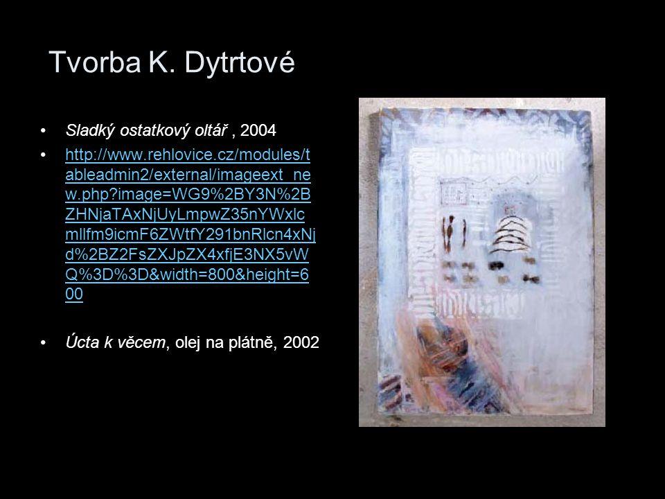 Tvorba K. Dytrtové Sladký ostatkový oltář , 2004