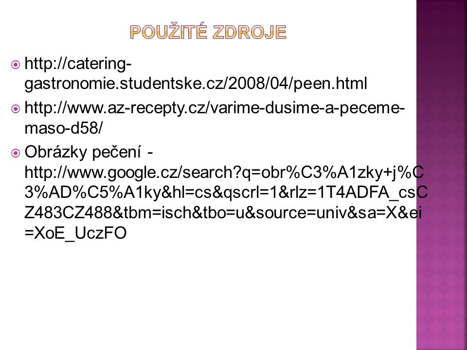 Použité zdroje http://catering- gastronomie.studentske.cz/2008/04/peen.html. http://www.az-recepty.cz/varime-dusime-a-peceme- maso-d58/