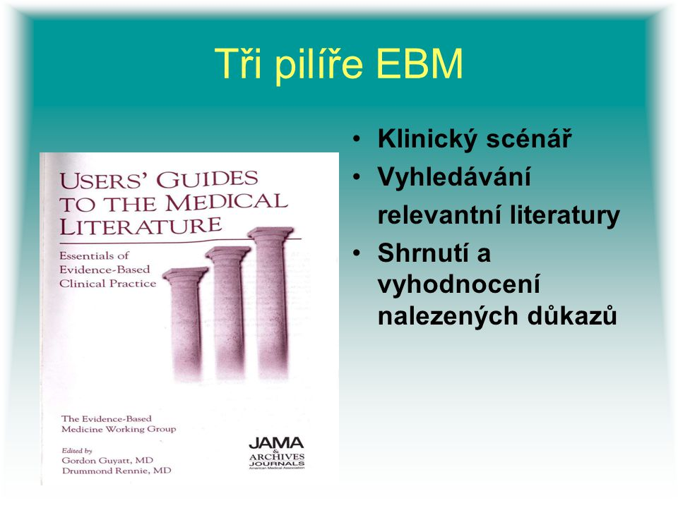 Tři pilíře EBM Klinický scénář Vyhledávání relevantní literatury
