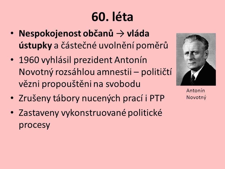 60. léta Nespokojenost občanů → vláda ústupky a částečné uvolnění poměrů.