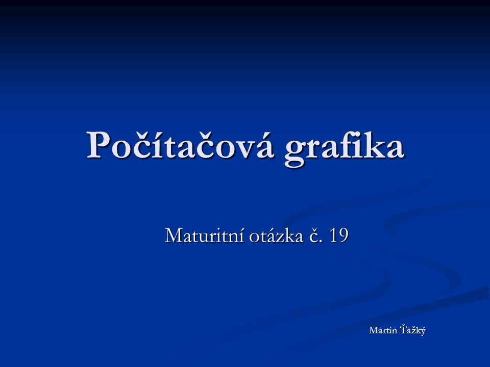 Počítačová grafika Maturitní otázka č. 19 Martin Ťažký