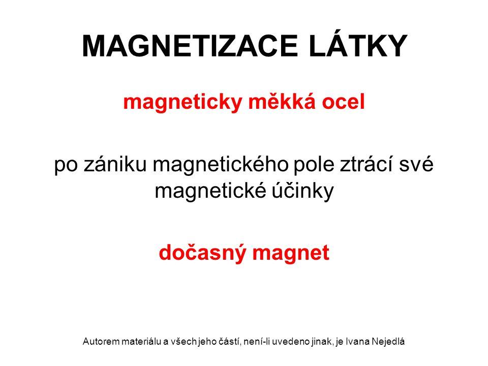 MAGNETIZACE LÁTKY magneticky měkká ocel po zániku magnetického pole ztrácí své magnetické účinky dočasný magnet