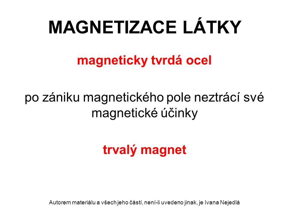 po zániku magnetického pole neztrácí své magnetické účinky