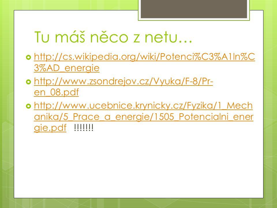 Tu máš něco z netu… http://cs.wikipedia.org/wiki/Potenci%C3%A1ln%C3%AD_energie. http://www.zsondrejov.cz/Vyuka/F-8/Pr-en_08.pdf.
