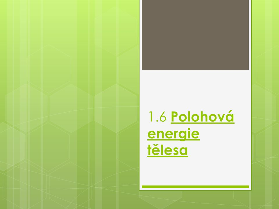 1.6 Polohová energie tělesa