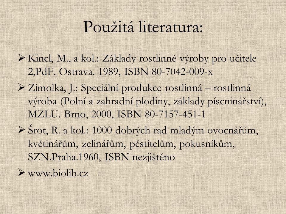Použitá literatura: Kincl, M., a kol.: Základy rostlinné výroby pro učitele 2,PdF. Ostrava. 1989, ISBN 80-7042-009-x.