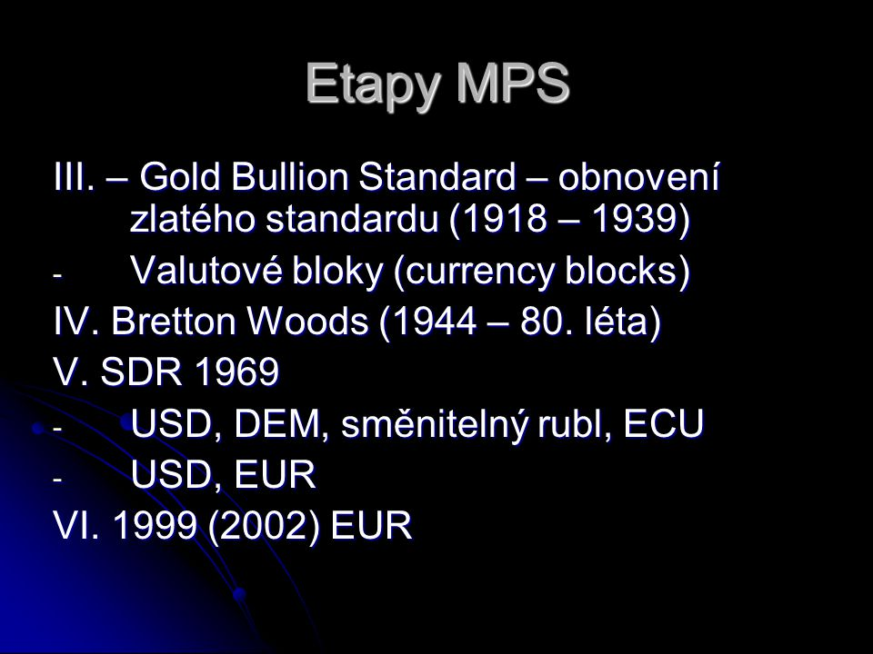 Etapy MPS III. – Gold Bullion Standard – obnovení zlatého standardu (1918 – 1939) Valutové bloky (currency blocks)