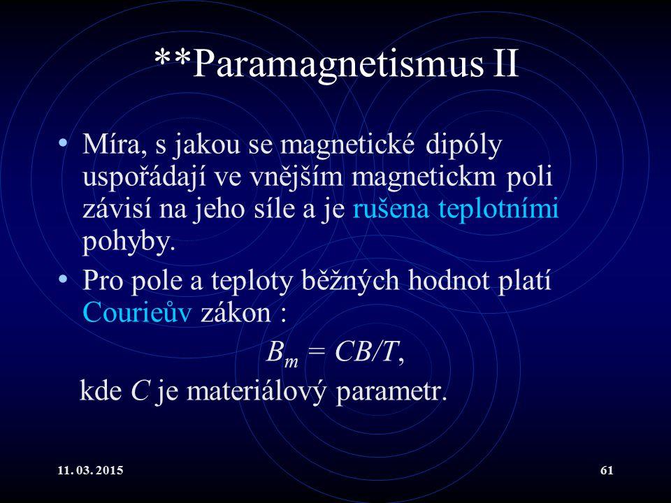 **Paramagnetismus II Míra, s jakou se magnetické dipóly uspořádají ve vnějším magnetickm poli závisí na jeho síle a je rušena teplotními pohyby.