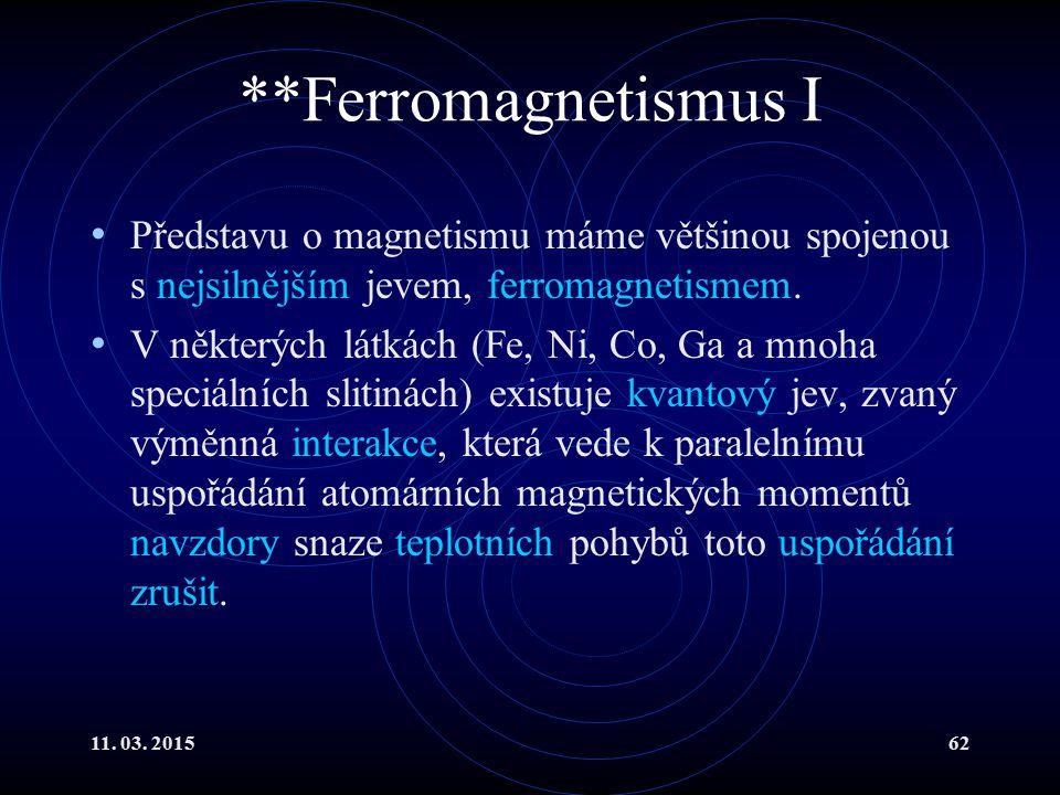 **Ferromagnetismus I Představu o magnetismu máme většinou spojenou s nejsilnějším jevem, ferromagnetismem.