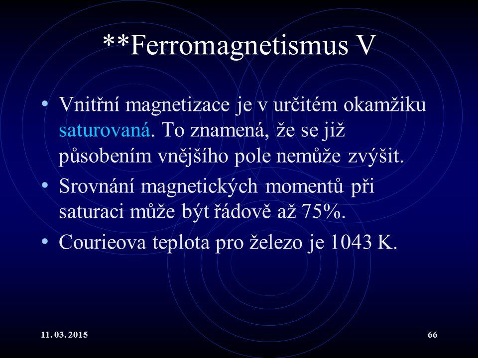 **Ferromagnetismus V Vnitřní magnetizace je v určitém okamžiku saturovaná. To znamená, že se již působením vnějšího pole nemůže zvýšit.