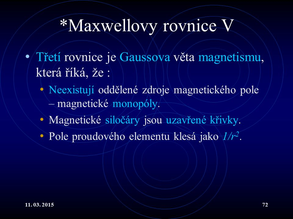 *Maxwellovy rovnice V Třetí rovnice je Gaussova věta magnetismu, která říká, že :
