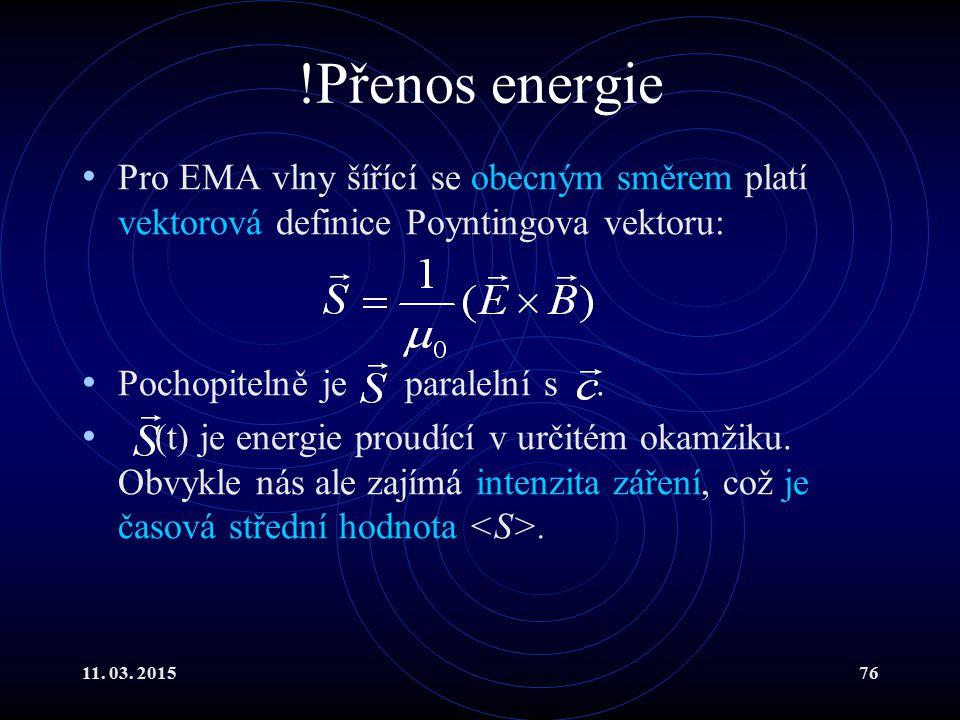 !Přenos energie Pro EMA vlny šířící se obecným směrem platí vektorová definice Poyntingova vektoru: