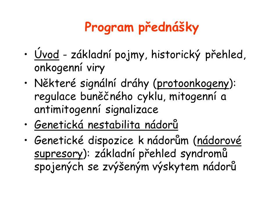 Program přednášky Úvod - základní pojmy, historický přehled, onkogenní viry.