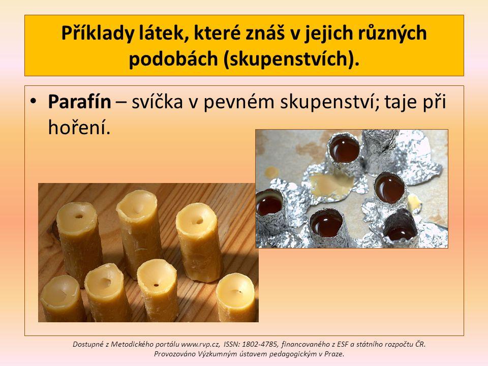 Příklady látek, které znáš v jejich různých podobách (skupenstvích).