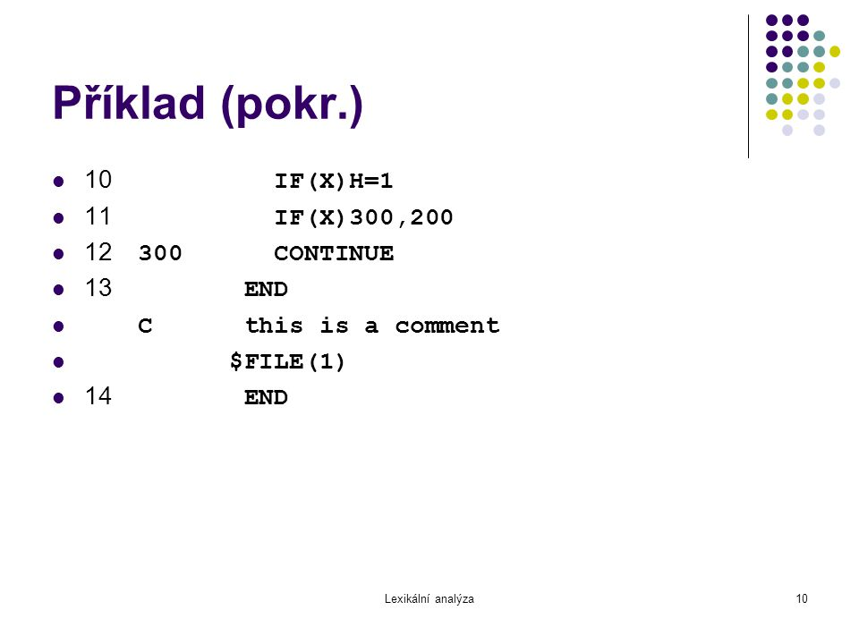 Příklad (pokr.) 10 IF(X)H=1 11 IF(X)300,200 12 300 CONTINUE 13 END