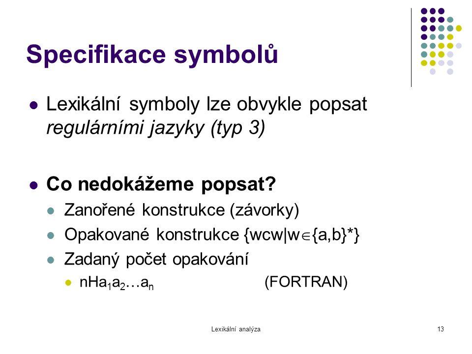 Specifikace symbolů Lexikální symboly lze obvykle popsat regulárními jazyky (typ 3) Co nedokážeme popsat