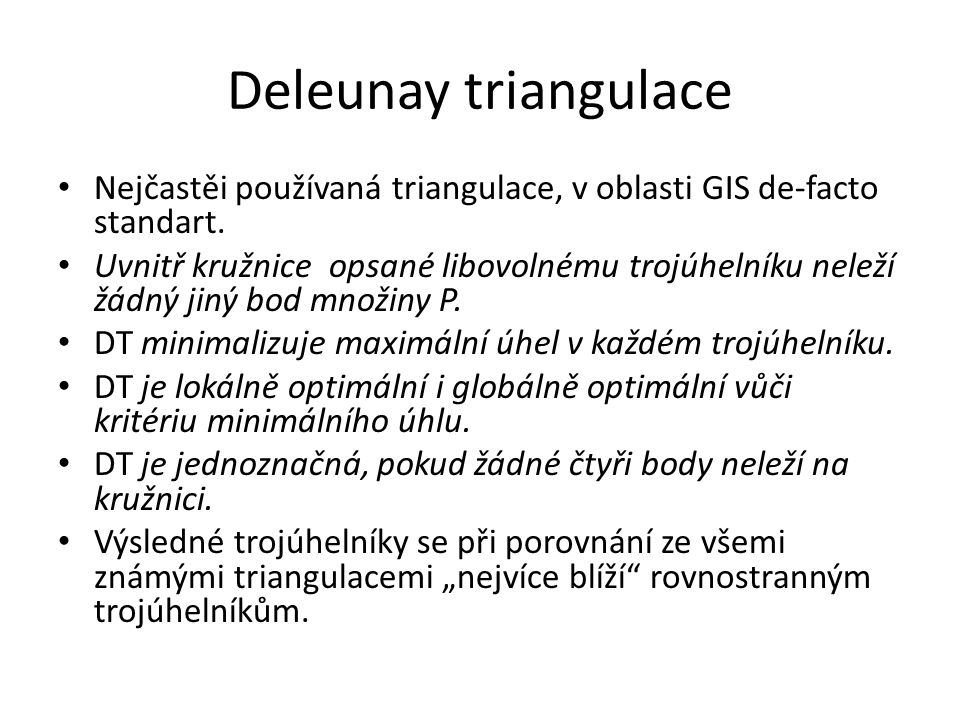 Deleunay triangulace Nejčastěi používaná triangulace, v oblasti GIS de-facto standart.