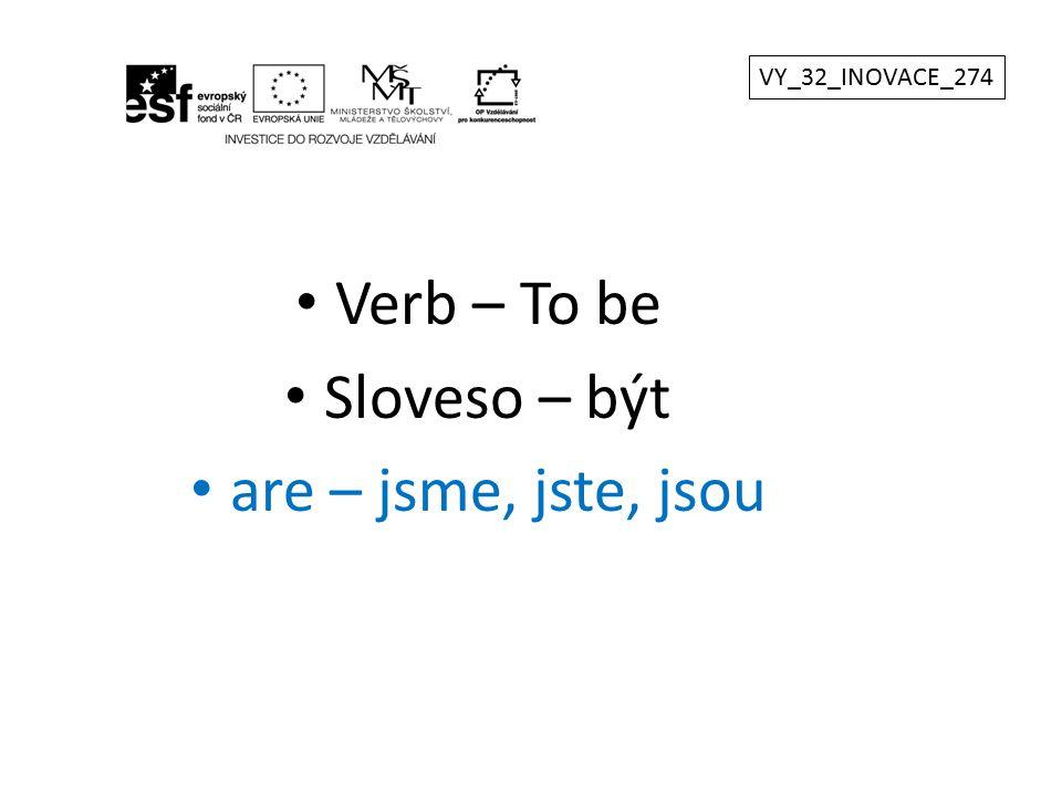VY_32_INOVACE_274 Verb – To be Sloveso – být are – jsme, jste, jsou