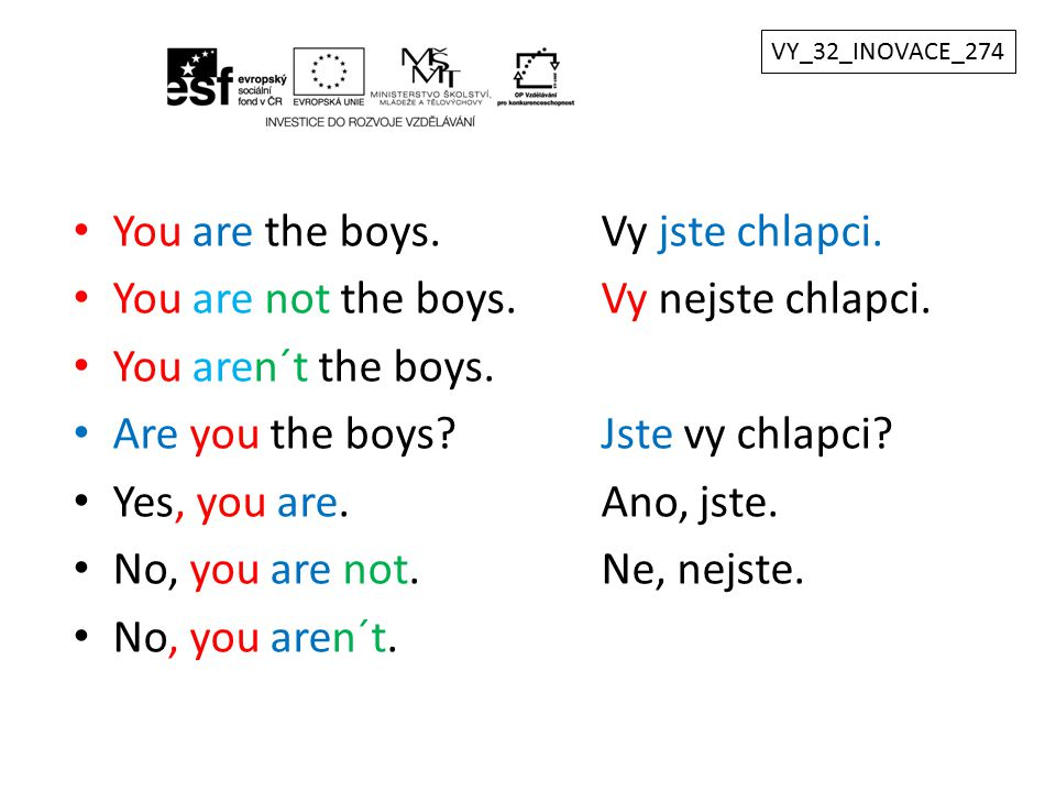 You are the boys. Vy jste chlapci.