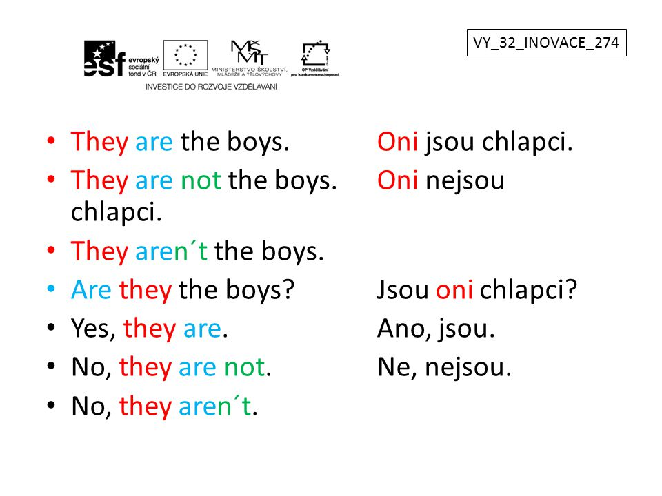 They are the boys. Oni jsou chlapci.