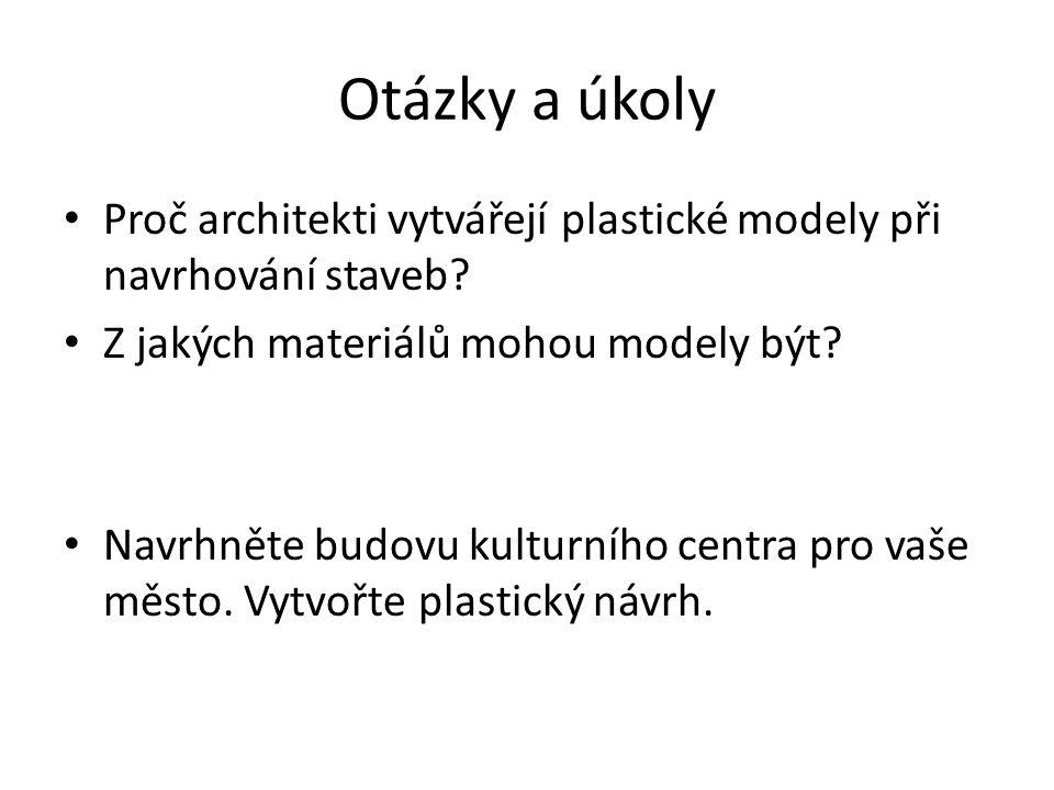 Otázky a úkoly Proč architekti vytvářejí plastické modely při navrhování staveb Z jakých materiálů mohou modely být