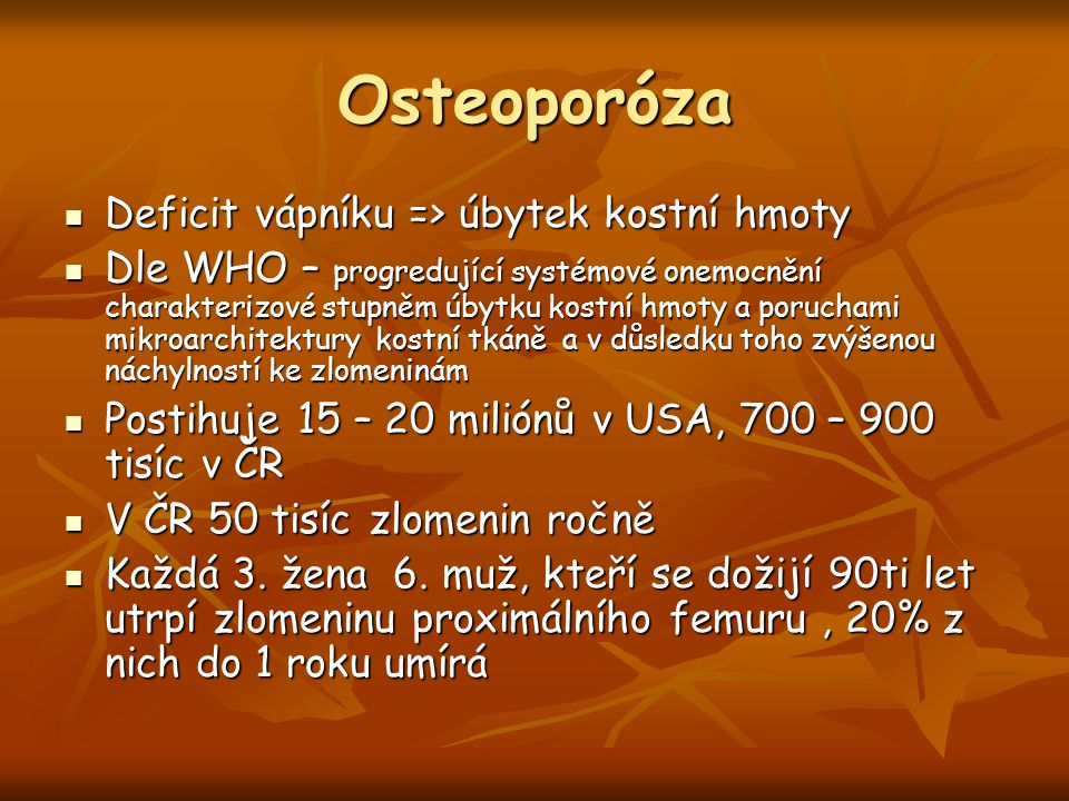 Osteoporóza Deficit vápníku => úbytek kostní hmoty