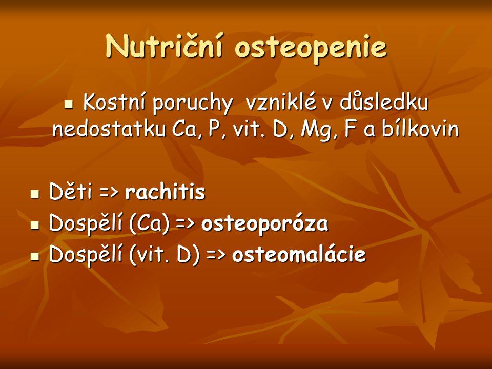 Nutriční osteopenie Kostní poruchy vzniklé v důsledku nedostatku Ca, P, vit. D, Mg, F a bílkovin. Děti => rachitis.
