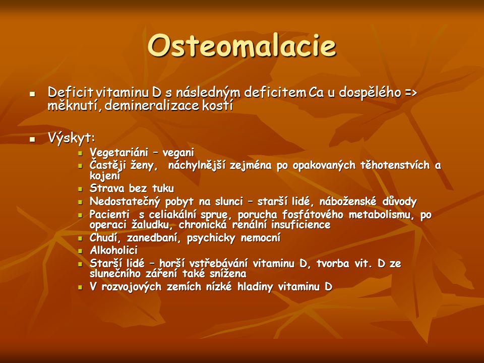 Osteomalacie Deficit vitaminu D s následným deficitem Ca u dospělého => měknutí, demineralizace kostí.