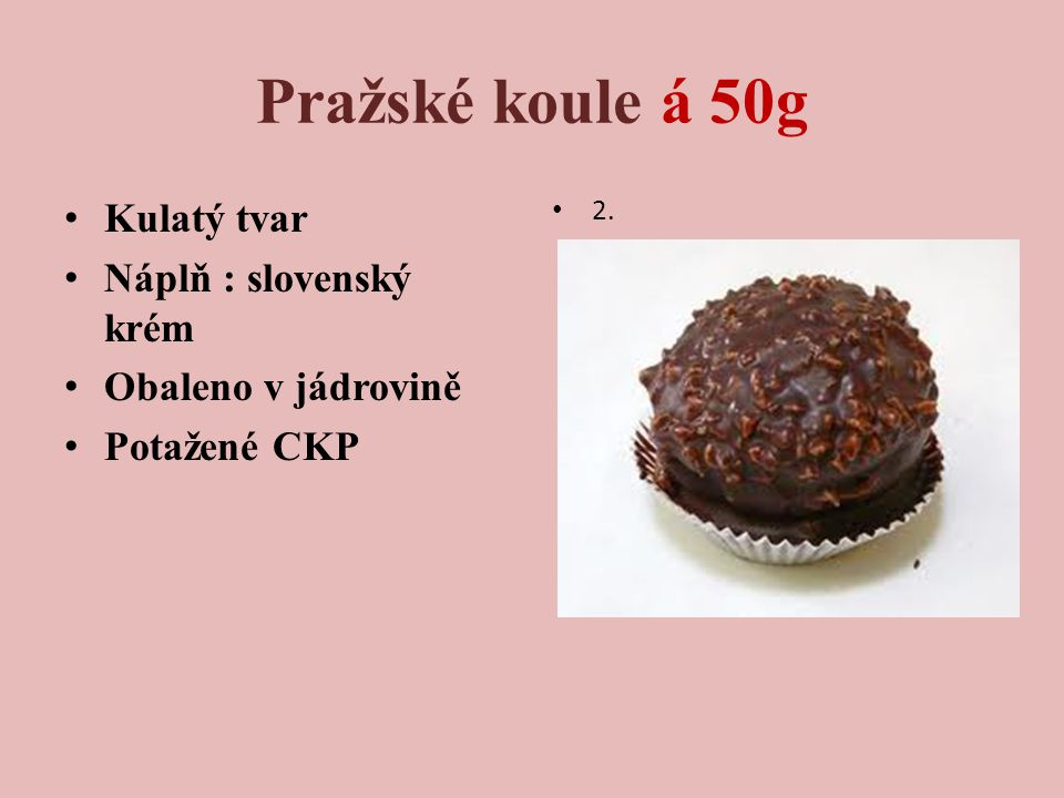 Pražské koule á 50g Kulatý tvar Náplň : slovenský krém