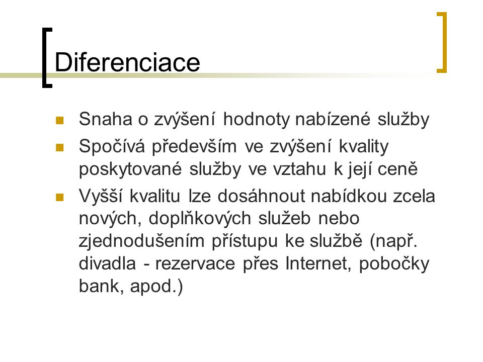 Diferenciace Snaha o zvýšení hodnoty nabízené služby