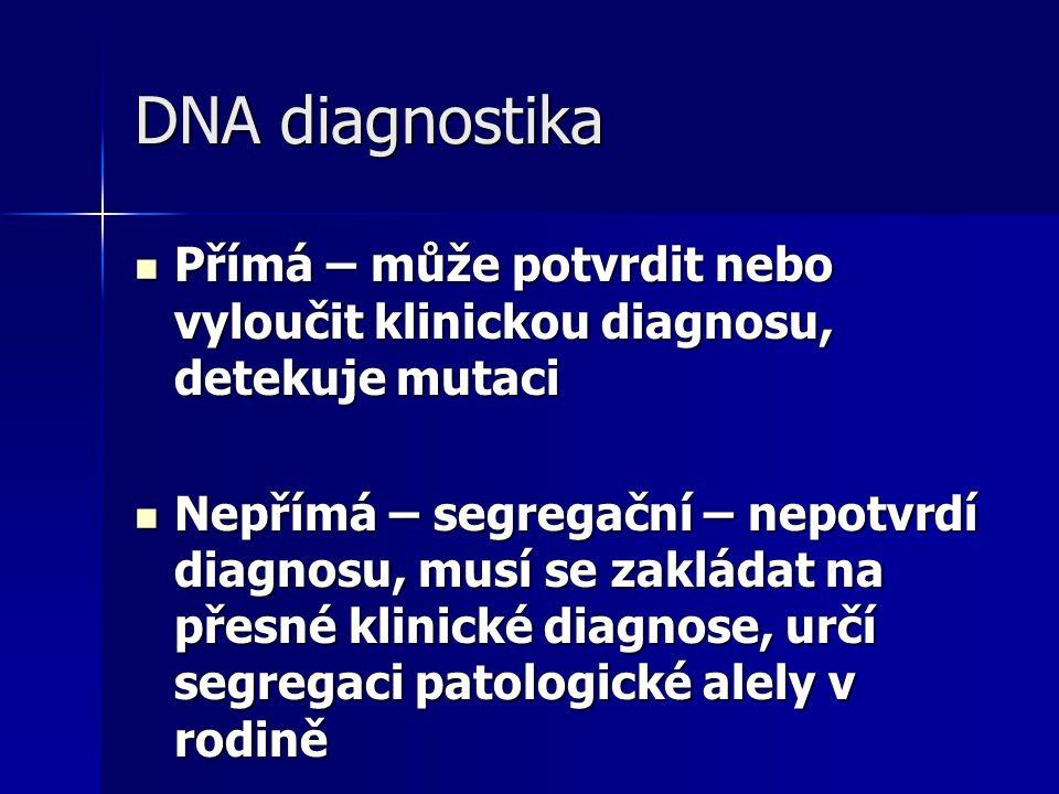 DNA diagnostika Přímá – může potvrdit nebo vyloučit klinickou diagnosu, detekuje mutaci.