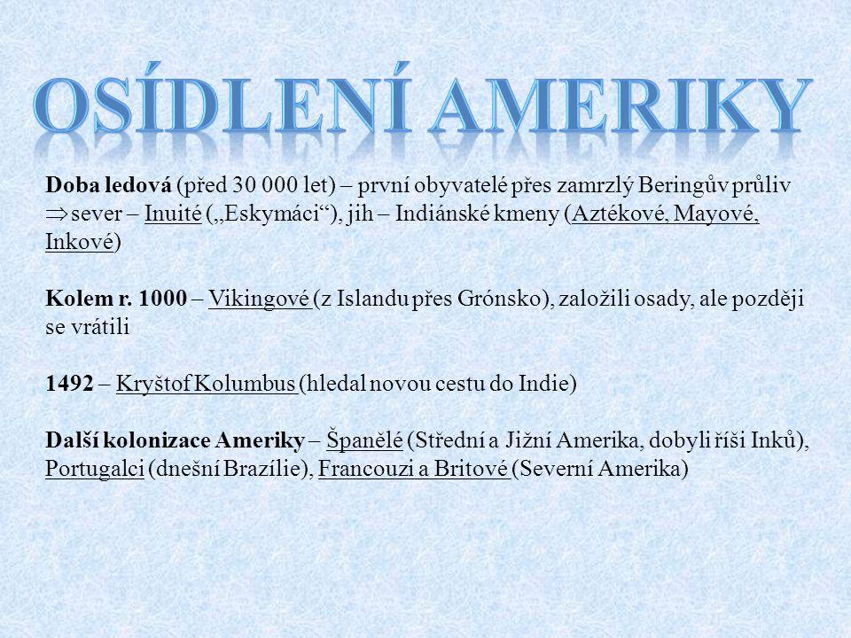 osídlení ameriky Doba ledová (před 30 000 let) – první obyvatelé přes zamrzlý Beringův průliv.