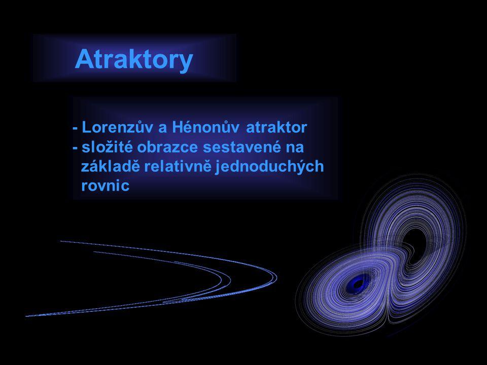 Atraktory - Lorenzův a Hénonův atraktor - složité obrazce sestavené na základě relativně jednoduchých rovnic.