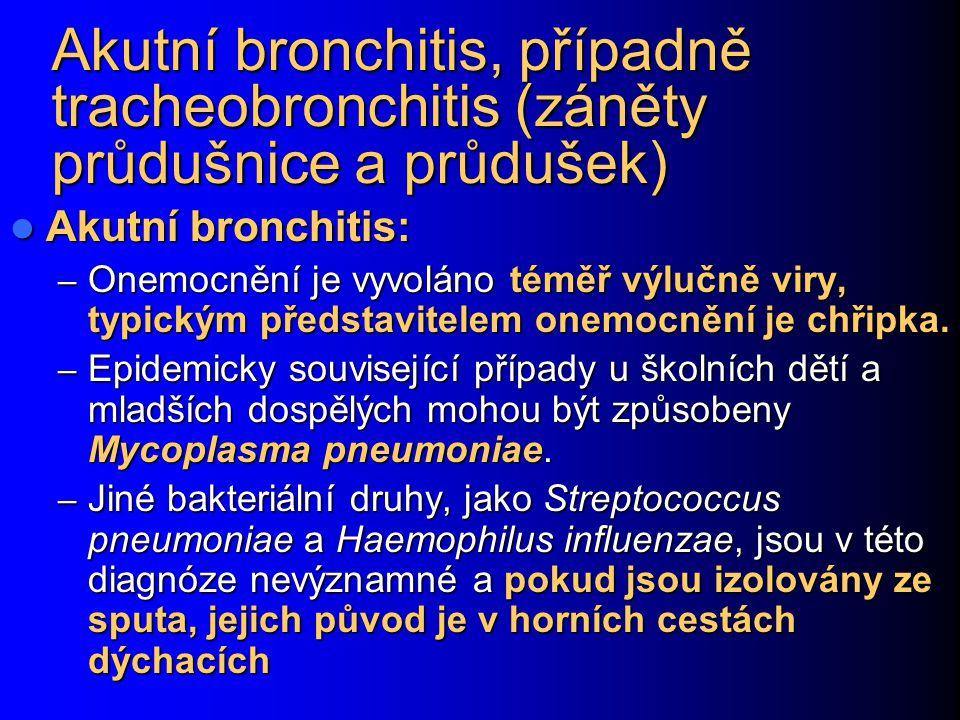 Akutní bronchitis, případně tracheobronchitis (záněty průdušnice a průdušek)