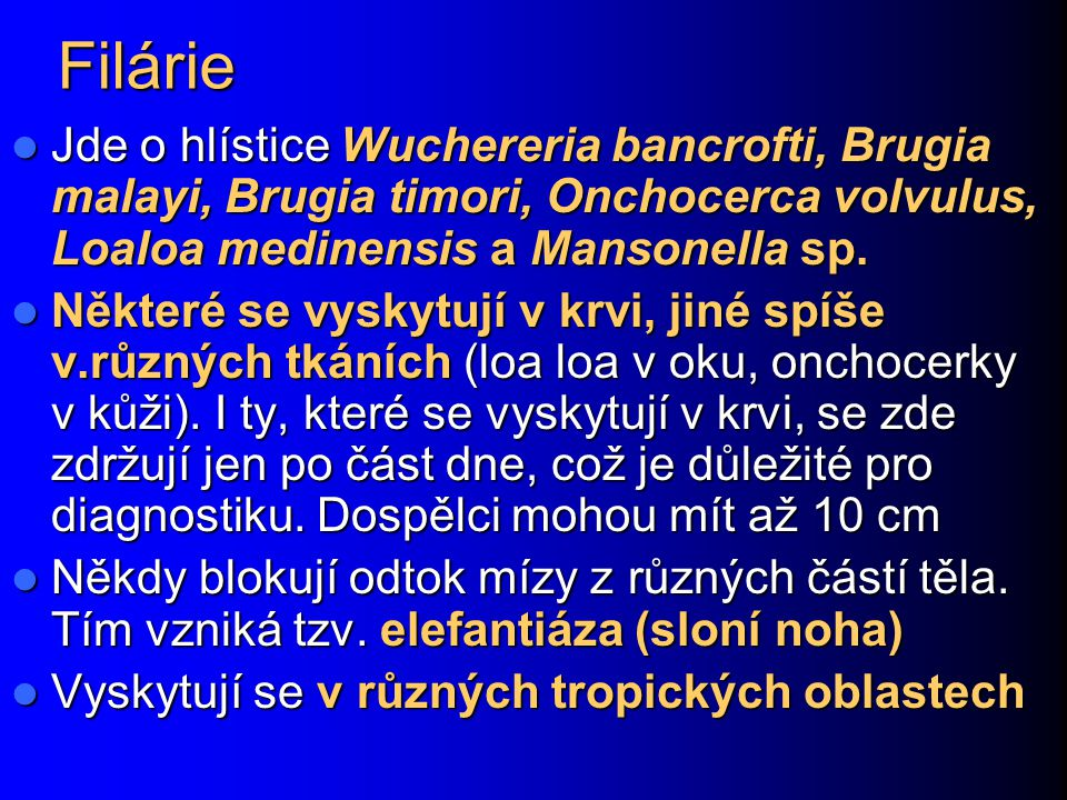 Filárie Jde o hlístice Wuchereria bancrofti, Brugia malayi, Brugia timori, Onchocerca volvulus, Loaloa medinensis a Mansonella sp.