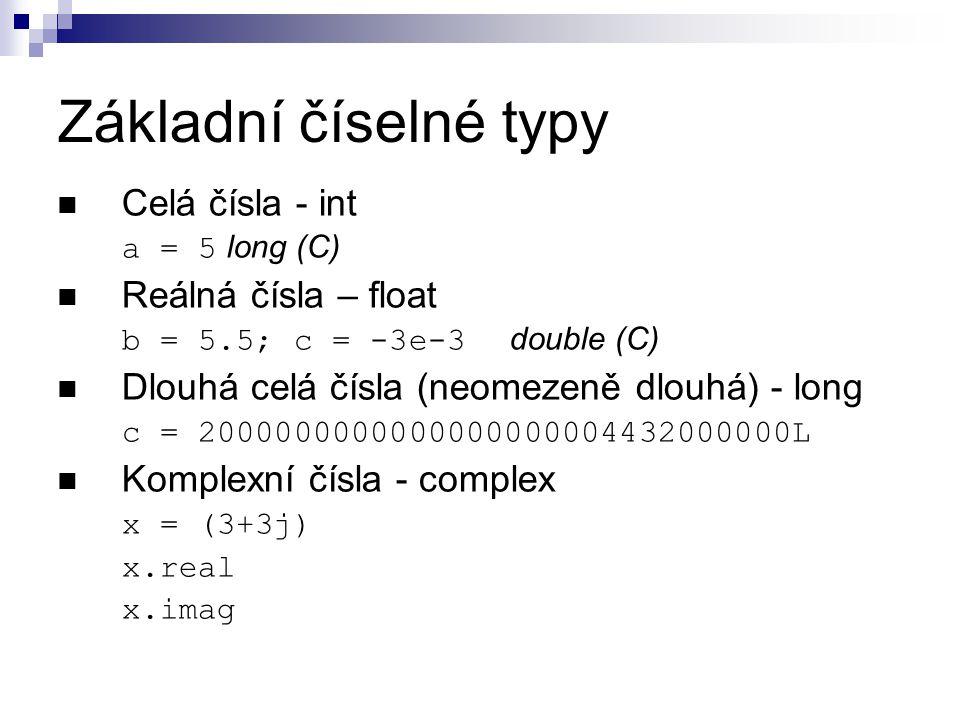 Základní číselné typy Celá čísla - int Reálná čísla – float