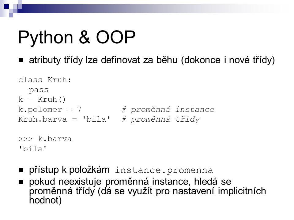 Python & OOP atributy třídy lze definovat za běhu (dokonce i nové třídy) class Kruh: pass. k = Kruh()