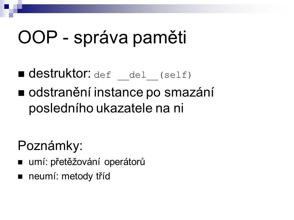 OOP - správa paměti destruktor: def __del__(self)