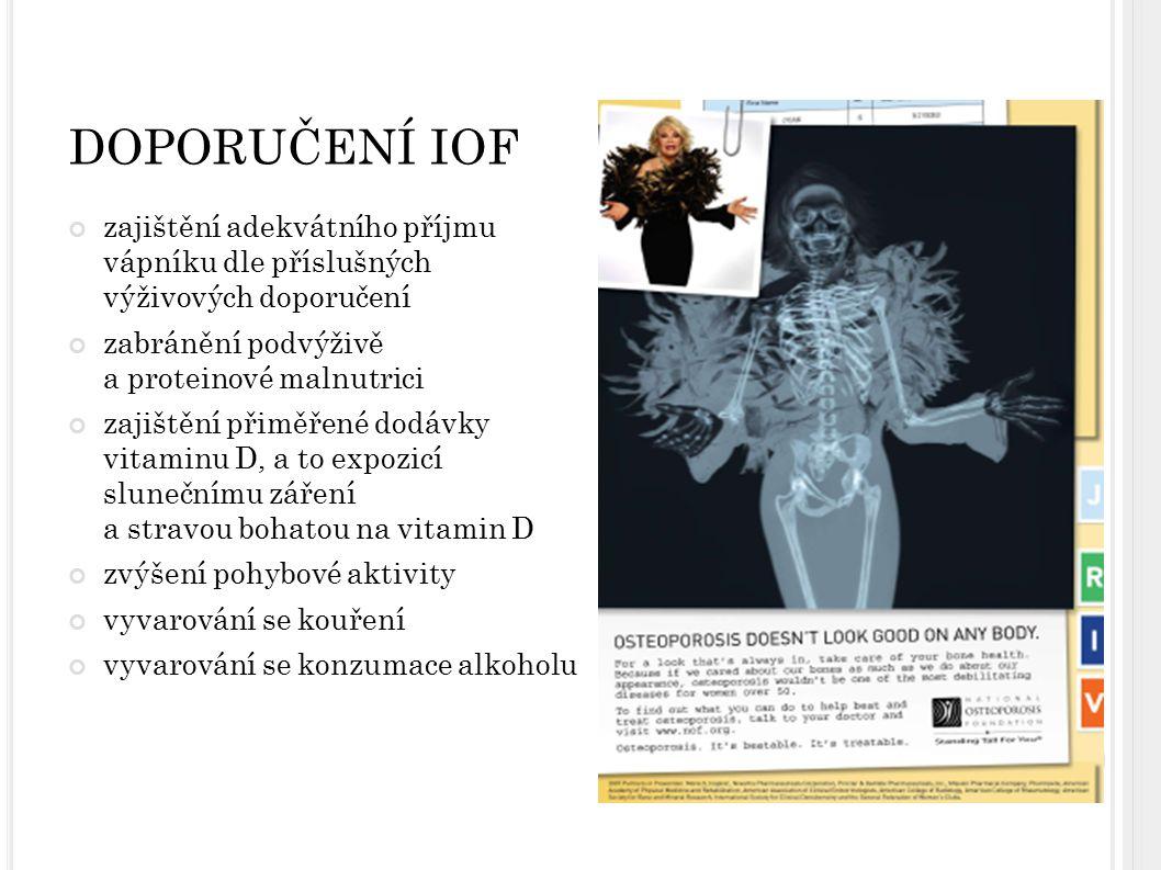 DOPORUČENÍ IOF zajištění adekvátního příjmu vápníku dle příslušných výživových doporučení. zabránění podvýživě a proteinové malnutrici.