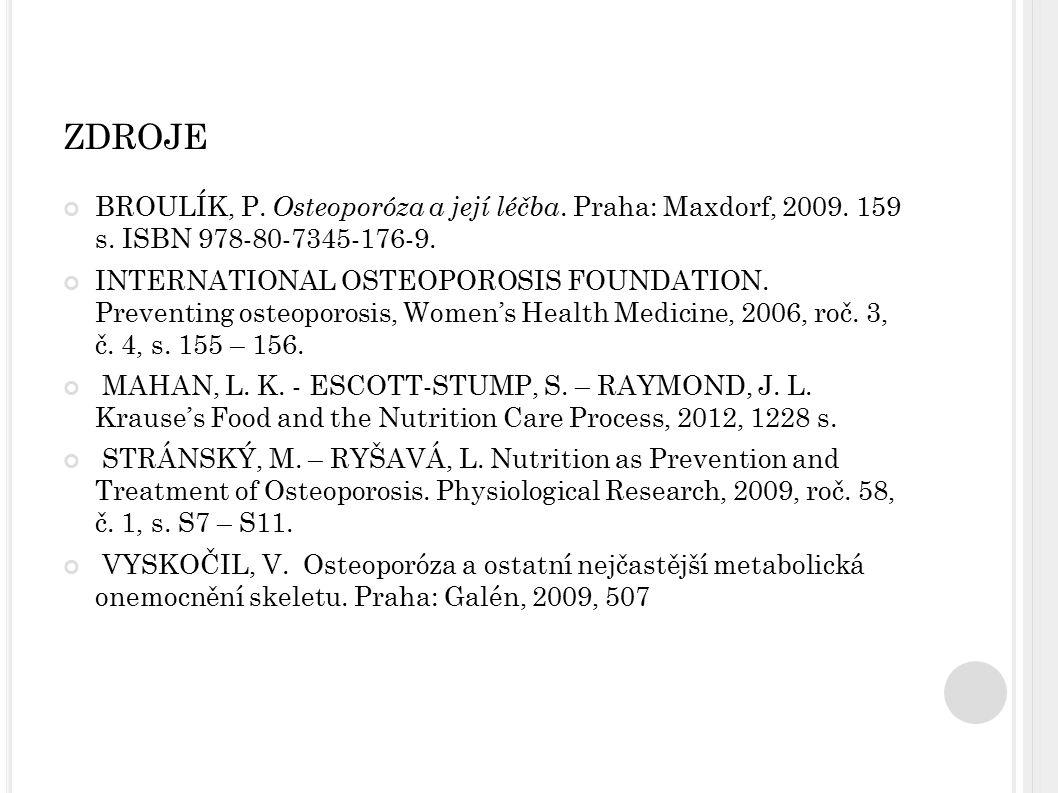 zdroje BROULÍK, P. Osteoporóza a její léčba. Praha: Maxdorf, 2009. 159 s. ISBN 978-80-7345-176-9.