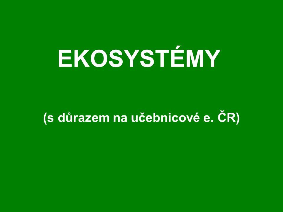 EKOSYSTÉMY (s důrazem na učebnicové e. ČR)