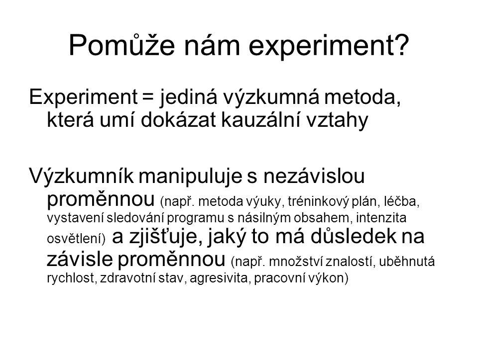 Pomůže nám experiment Experiment = jediná výzkumná metoda, která umí dokázat kauzální vztahy.