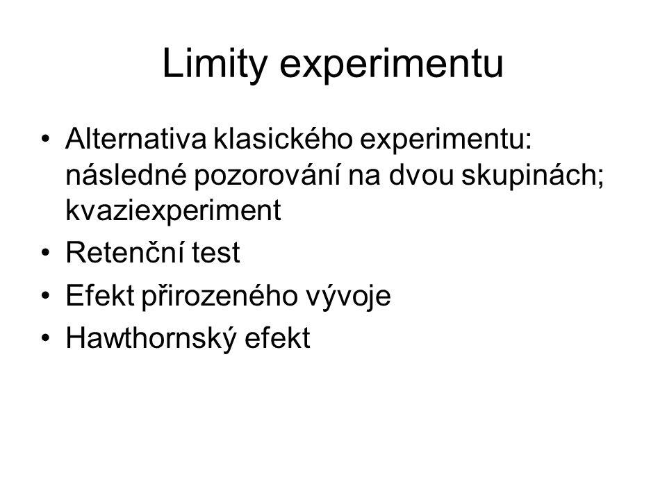 Limity experimentu Alternativa klasického experimentu: následné pozorování na dvou skupinách; kvaziexperiment.