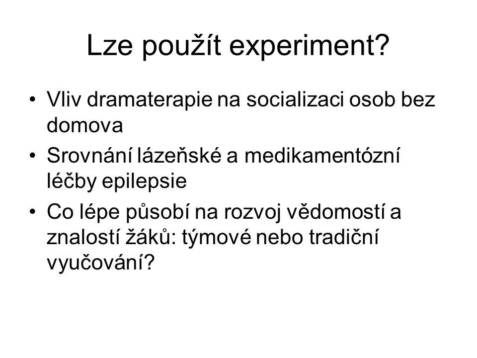 Lze použít experiment Vliv dramaterapie na socializaci osob bez domova. Srovnání lázeňské a medikamentózní léčby epilepsie.